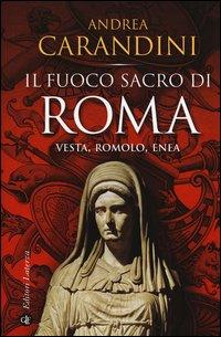 Il fuoco sacro di Roma. Vesta, Romolo, Enea