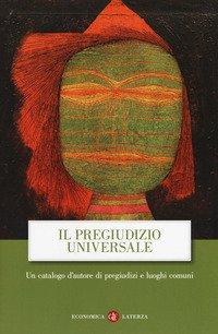 Il pregiudizio universale. Un catalogo d'autore di pregiudizi e luoghi comuni
