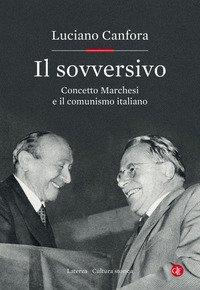 Il sovversivo. Concetto Marchesi e il comunismo italiano