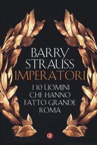 Imperatori. I 10 uomini che hanno fatto grande Roma
