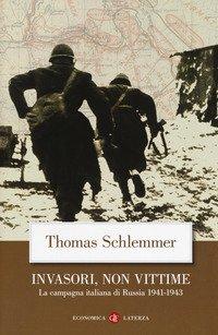 Invasori, non vittime. La campagna italiana di Russia 1941-1943
