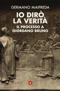 Io dirò la verità. Il processo a Giordano Bruno