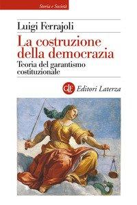 La costruzione della democrazia. Teoria del garantismo costituzionale