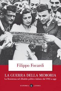 La guerra della memoria. La Resistenza nel dibattito politico italiano dal 1945 a oggi
