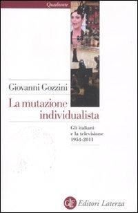 La mutazione individualista. Gli italiani e la televisione 1954-2011