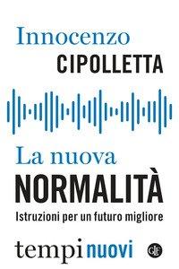 La nuova normalità. Istruzioni per un futuro migliore