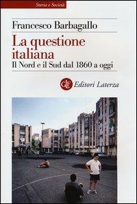 La questione italiana. Il Nord e il Sud dal 1860 a oggi