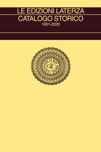 Le edizioni Laterza. Catalogo storico 1901-2020