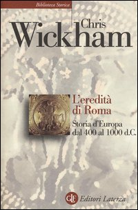 L'eredità di Roma. Storia d'Europa dal 400 al 1000 d. C.