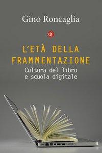 L'età della frammentazione. Cultura del libro e scuola digitale