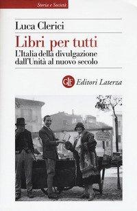Libri per tutti. L'Italia della divulgazione dall'Unità al nuovo secolo
