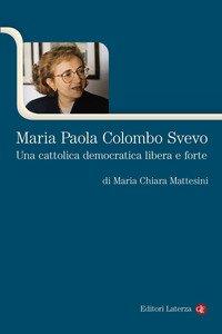 Maria Paola Colombo Svevo. Una cattolica democratica libera e forte