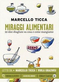 Miraggi alimentari. 99 idee sbagliate su cosa e come mangiamo letto da Marcello Ticca e Viola Graziosi. Audiolibro. CD Audio formato MP3