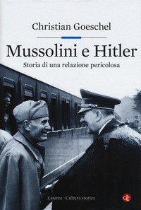 Mussolini e Hitler. Storia di una relazione pericolosa