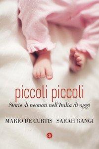 Piccoli piccoli. Storie di neonati nell'Italia di oggi