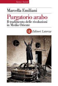 Purgatorio arabo. Il tradimento delle rivoluzioni in Medio Oriente