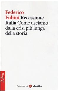 Recessione Italia. Come usciamo dalla crisi più lunga della storia