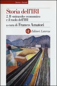 Storia dell'IRI. Vol. 2: Il «miracolo» economico e il ruolo dell'IRI.