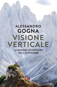 Visione verticale. La grande avventura dell'alpinismo