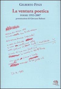 La ventura poetica. Poesie 1953-2007