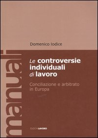 Controversie Individuali Di Lavoro. Conciliazione E Arbitrat (le)