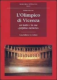 L'Olimpico di Vicenza. Un teatro e la sua «Perpetua memoria»