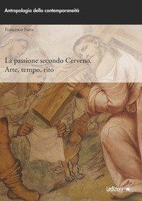 La passione secondo Cerveno. Arte, tempo, rito