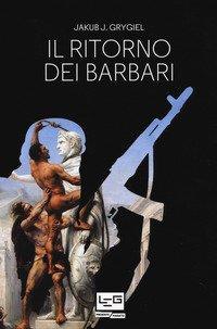 Il ritorno dei barbari. Confronto con attori non statali dall'antica Roma a oggi