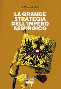 La grande strategia dell'impero asburgico