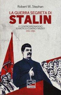 La guerra segreta di Stalin. Il controspionaggio sovietico contro i nazisti 1941-1945