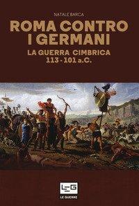 Roma contro i germani. La guerra cimbrica 113-101 a.C.