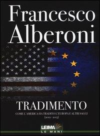 Tradimento. Come l'America ha tradito l'Europa e altri saggi (2012-2015)