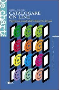 Catalogare on line. Viaggio nel mondo delle biblioteche digitali