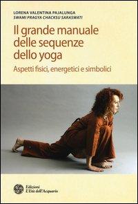 Il grande manuale delle sequenze dello yoga. Aspetti fidici, energetici e simbolici