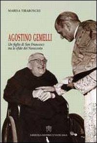 Agostino Gemelli. Un figlio di san Francesco tra le sfide del Novecento