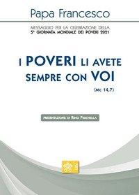 «I poveri li avete sempre con voi» (Mc 14,7). Messaggio per la celebrazione della 5ª Giornata mondiale dei poveri 2021