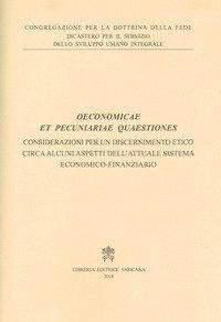 Oeconomicae et pecuniariae quaestiones. Considerazioni per un discernimento etico circa alcuni aspetti dell'attuale sistema economico-finanziario