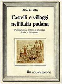 Castelli e villaggi nell'Italia padana. Popolamento, potere e sicurezza fra IX e XII secolo