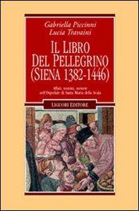 Il libro del pellegrino (Siena 1382-1446). Affari, uomini, monete nell'Ospedale di Santa Maria della Scala