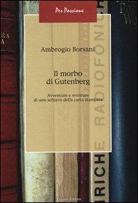 Il morbo di Gutenberg. Avventure e sventure di uno schiavo della carta stampata