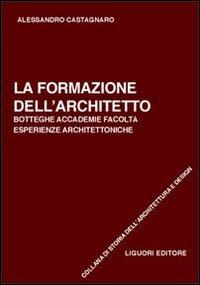 La formazione dell'architetto. Botteghe, accademie, facoltà, esperienze architettoniche