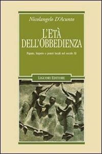 L'età dell'obbedienza. Papato, impero e poteri locali nel secolo XI