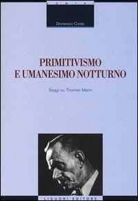 Primitivismo e umanesimo notturno. Saggi su Thomas Mann