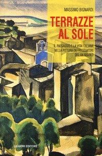 Terrazze al sole. Il paesaggio e la vita italiana nella pittura dei viaggiatori del XX secolo