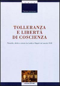 Tolleranza e libertà di coscienza. Filosofia, diritto e storia tra Leida e Napoli nel secolo XVIII