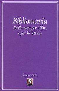 Bibliomania. Dell'amore per i libri e per la lettura