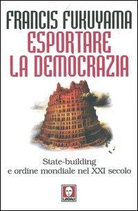 Esportare la democrazia. State-building e ordine mondiale nel XXI secolo
