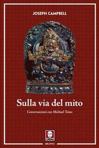 Sulla via del mito. Conversazioni con Michael Toms