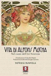 Vita di Alfons Mucha. Nel cuore dell'Art Nouveau