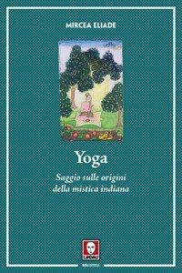 Yoga. Saggio sulle origini della mistica indiana